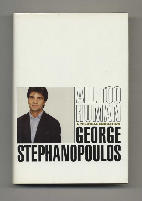 All Too Human George Stephanopoulous